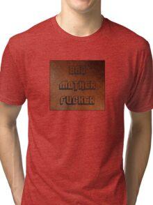 BAD MOTHER FUCKER 1 Tri-blend T-Shirt