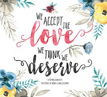 We accept the love we think we deserve. by evieseo