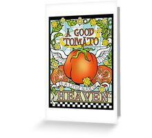 A Good Tomato is a Little Slice of Heaven Greeting Card