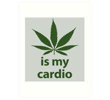 Weed is my cardio Art Print