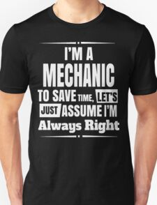 I'm a Mechanic To Save Time Let's Just Assume That I'm Always Right T-Shirt