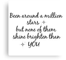 Justin Bieber - been around a million stars, but none of them shine brighter than you Canvas Print