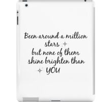 Justin Bieber - been around a million stars, but none of them shine brighter than you iPad Case/Skin