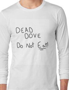 Dead Dove Do Not Eat!! Long Sleeve T-Shirt