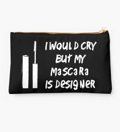 I would cry but my mascara is designer Studio Pouch