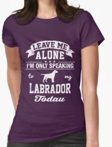 Im Only Speaking to My Labrador Today T-Shirt