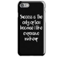 Success only option, expensive makeup iPhone Case/Skin