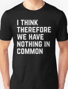 Nothing In Common Funny Quote T-Shirt