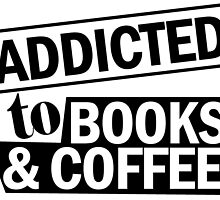 addicted to books and coffee by Stylishoop