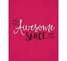 Awesome Sauce Funny Quote Photographic Print