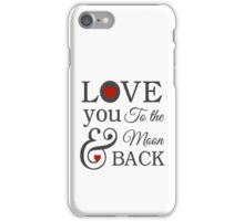 Love You To The Moon and Back iPhone Case/Skin