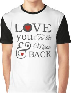 Love You To The Moon and Back Graphic T-Shirt