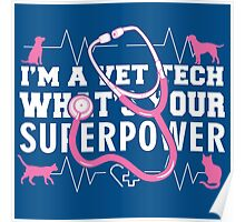 I'M A VET TECH WHAT'S YOUR SUPERPOWER Poster