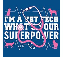 I'M A VET TECH WHAT'S YOUR SUPERPOWER Photographic Print