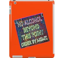 NO ALCOHOL beyond this... iPad Case/Skin