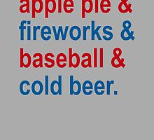 Apple Pie & Fireworks & Baseball & Cold Beer by BetterExistence