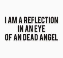 I AM A REFLECTION IN AN EYE OF AN DEAD ANGEL by Musclemaniac