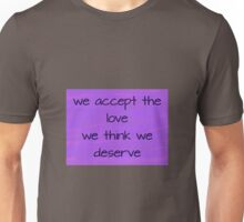 we accept the love we think we deserve in pink Unisex T-Shirt
