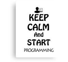 KEEP CALM AND START PROGRAMMING Canvas Print