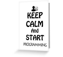 KEEP CALM AND START PROGRAMMING Greeting Card