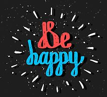 Be Happy. Inspirational quote. Hand drawn lettering by Dmitrymoi