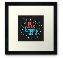 Be Happy. Inspirational quote. Hand drawn lettering Framed Print