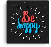 Be Happy. Inspirational quote. Hand drawn lettering Canvas Print