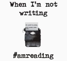When I'm not writing #amreading (typewriter) by HashtagWriter