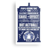Doctor Who - Blink - People assume that time is a strict progression of cause to effect Metal Print
