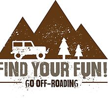 Find Your Fun Go Off-roading by jeepstyletees
