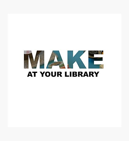 Make At Your Library Photographic Print
