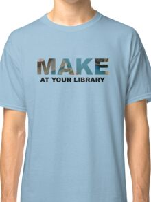 Make At Your Library Classic T-Shirt