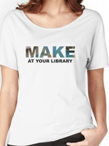 Make At Your Library Women's Relaxed Fit T-Shirt