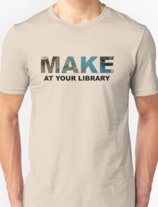 Make At Your Library Unisex T-Shirt