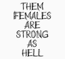 Them Females Are Strong As Hell Unisex T-Shirt