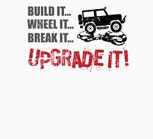 Build it... Wheel it... Break it... Upgrade It! Unisex T-Shirt