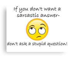 If you don't want a sarcastic answer... Canvas Print