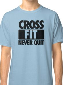 CROSS FIT NEVER QUIT Classic T-Shirt