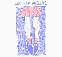 Leg hair, dont care Unisex T-Shirt
