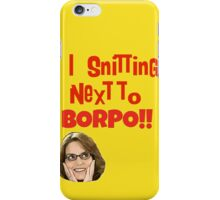 Snitting Next to Borpo! iPhone Case/Skin