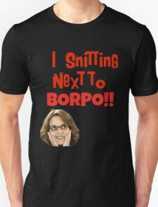 Snitting Next to Borpo! T-Shirt