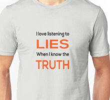 Love Lies When I know the Truth Unisex T-Shirt