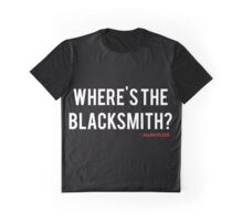 Where's the blacksmith? Graphic T-Shirt