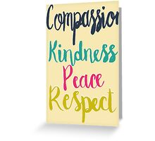 Compassion, Kindness, Peace, Respect Greeting Card