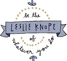 Be the Leslie Knope of Whatever You Do by db608