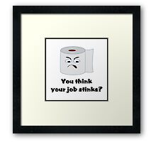 You Think Your Job Stinks? Framed Print