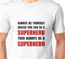 Be Superhero Unisex T-Shirt