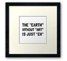 Earth Without Art Framed Print