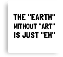 Earth Without Art Canvas Print