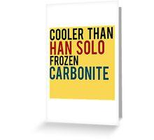 Cooler than Carbonite Greeting Card